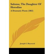 Salome, the Daughter of Herodias by Joseph Converse Heywood