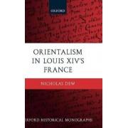 Orientalism in Louis XIV's France by Nicholas Dew
