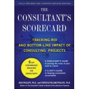 The Consultant's Scorecard: Tracking ROI and Bottom-Line Impact of Consulting Projects by Jack Phillips