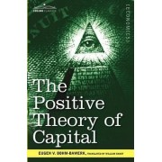 The Positive Theory of Capital by Eugen V Bohm-Bawerk