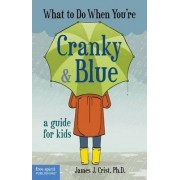 What to Do When You're Cranky & Blue by James J. Crist