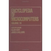 Encyclopedia of Microcomputers: Productivity and Software Maintenance: A Managerial Perspective to Relative Addressing Volume 14 by Allen Kent