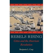 Rebels Rising by Benjamin L. Carp