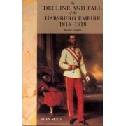 The Decline and Fall of the Habsburg Empire, 1815-1918 by Alan Sked