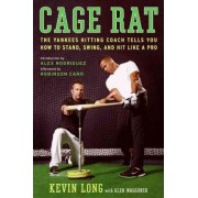 Cage Rat: Lessons from a Life in Baseball by the Yankees Hitting Coach by Kevin Long