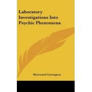 Laboratory Investigations Into Psychic Phenomena by Hereward Carrington