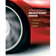 Introduction to Mechatronic Design by J. Edward Carryer
