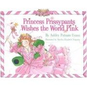 Princess Prissypants Wishes the World Pink by Ashley Putnam Evans