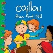 Caillou: Show and Tell by Sarah Margaret Johanson
