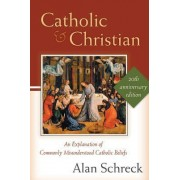 Catholic and Christian by Dr Alan Schreck