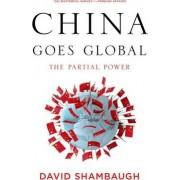China Goes Global by David Shambaugh