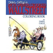 Daryl Cagle's Rich, Greedy, Crooked Wall Street Coloring Book!: Color the Greedy! the Perfect Adult Coloring Book for Victims of Wall Street Oligarchs