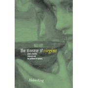 Helen King The Disease of Virgins: Green Sickness, Chlorosis and the Problems of Puberty