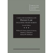 Cases and Materials on Patent Law Including Trade Secrets by William Francis