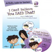 I Can't Believe You Said That!: Activity Guide for Teachers: Classroom Ideas for Teaching Students to Use Their Social Filters