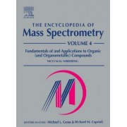 Encyclopedia of Mass Spectrometry: Fundamentals of and Applications to Organic (and Organometallic) Compounds Volume 4 by Nico M. Nibbering