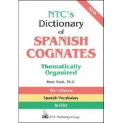 NTC's Dictionary of Spanish Cognates by Rose Nash