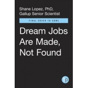 Dream Jobs Are Made, Not Found: Five Proven Ways to Get Unstuck, Work Happier, and Live Better
