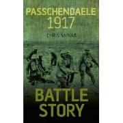 Battle Story Passchendaele 1917 by Chris McNab