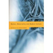 Matter, Materiality and Modern Culture by Paul Graves-Brown