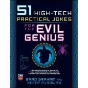 51 High-Tech Practical Jokes for the Evil Genius by Brad Graham