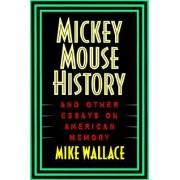 Mickey Mouse History and Other Essays on American Memory by Michael Wallace