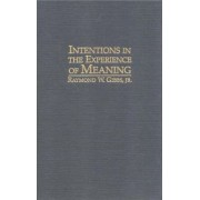 Intentions in the Experience of Meaning by Jr. Raymond W. Gibbs