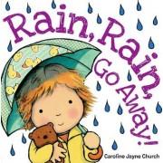 Rain, Rain, Go Away! by Caroline Jayne Church