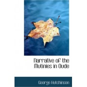 Narrative of the Mutinies in Oude by Professor of English and Newton C Farr Professor of American Culture George Hutchinson
