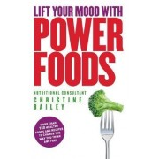 Lift Your Mood with Power Food by Christine Bailey