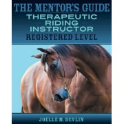 The Mentor's Guide: Therapeutic Riding Instructor: Registered Level