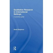 Qualitative Research in International Settings by David Stephens