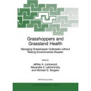 Grasshoppers and Grassland Health: Proceedings of the NATO Advanced Research Workshop on Acridogenic and Anthropogenic Hazards to the Grassland Biome: Managing Grasshopper Outbreaks without Risking Environmental Disaster, Estes Park, Colorado, U.S.A., Sep