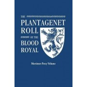 The Plantagenet Roll of the Blood Royal. Being a Complete Table of All the Descendants Now Living of Edward III, King of England. the Mortimer-Percy Volume, Containing the Descendants of Lady Elizabeth Percy, Nee Mortimer by Marquis of Ruvigny and Raineva