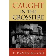 Caught in the Crossfire by T. David Mason