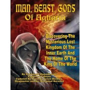 Man, Beast, Gods of Agharta - Discovering The Mysterious Lost Kingdom of the Inner Earth and the Home of the King of the World by Ferdinandi Ossendowskyi