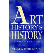 Art History's History by Vernon Hyde Minor