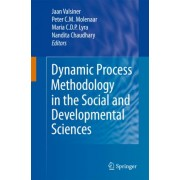 Dynamic Process Methodology in the Social and Developmental Sciences by Jaan Valsiner