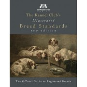 The Kennel Club's Illustrated Breed Standards: The Official Guide to Registered Breeds by The Kennel Club