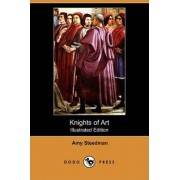 Knights of Art (Illustrated Edition) (Dodo Press) by Amy Steedman