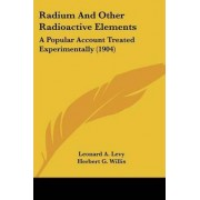 Radium and Other Radioactive Elements by Dr Leonard A Levy