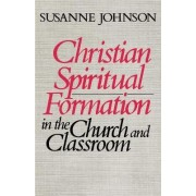 Christian Spiritual Formation in Church and Classroom by Susanne Johnson
