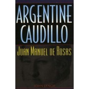 Argentine Caudillo by John Lynch