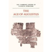 The Cambridge History of Classical Literature: Volume 2, Latin Literature, Part 3, The Age of Augustus: Latin Literature v.2 by E. J. Kenney