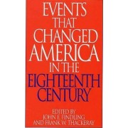 Events That Changed America in the Eighteenth Century by John E. Findling