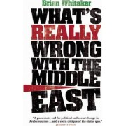 What's Really Wrong with the Middle East by Brian Whitaker