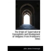 The Origin of Supernatural Conceptions and Development of Religions from Prehistoric Times by John James Greenough