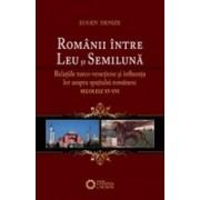 Românii între Leu şi Semilună. Relaţiile turco-veneţiene şi influenţa lor asupra spaţiului românesc. sec. XV-XVI. ed. 2.