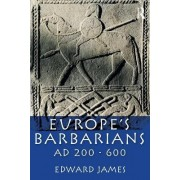 Europe's Barbarians AD 200-600 by Edward James