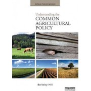 Understanding the Common Agricultural Policy by Berkeley Hill